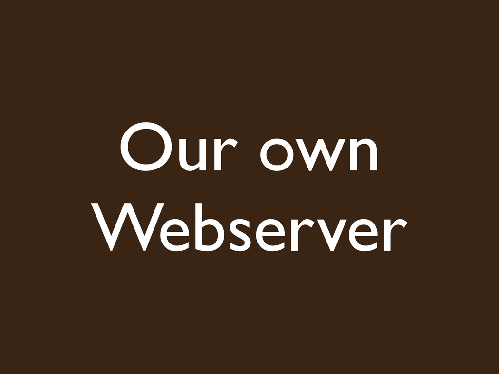 Our own Webserver
