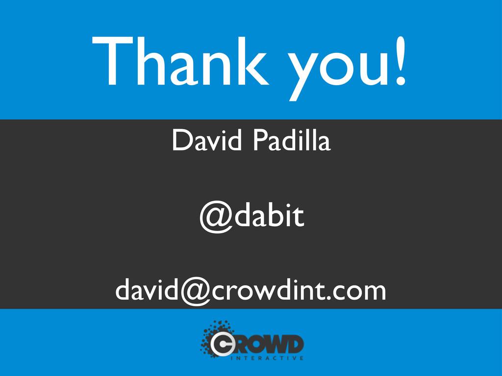 Thank you! David Padilla @dabit david@crowdint....