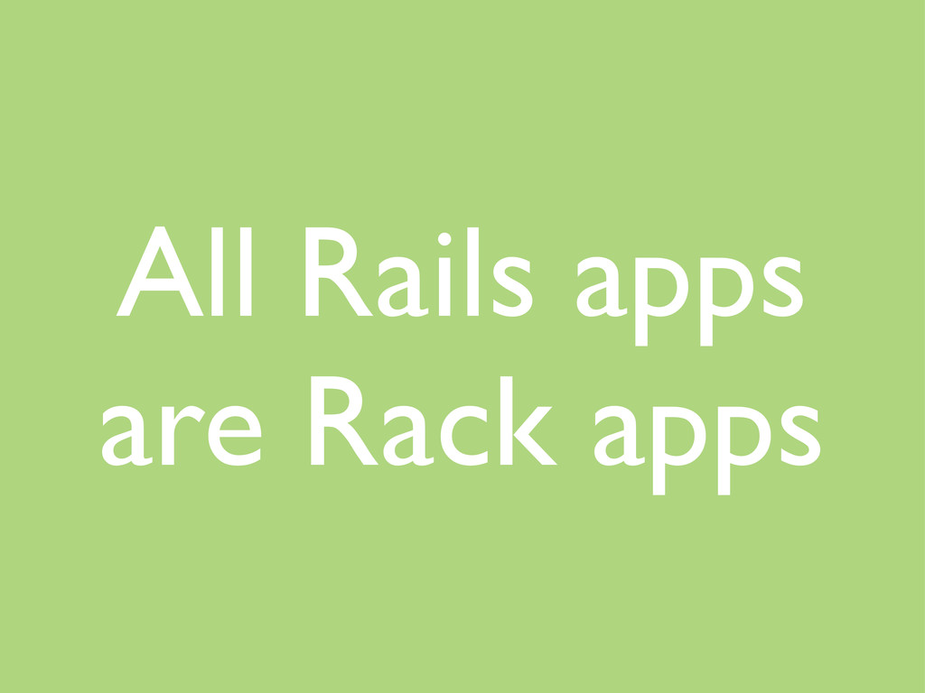 All Rails apps are Rack apps