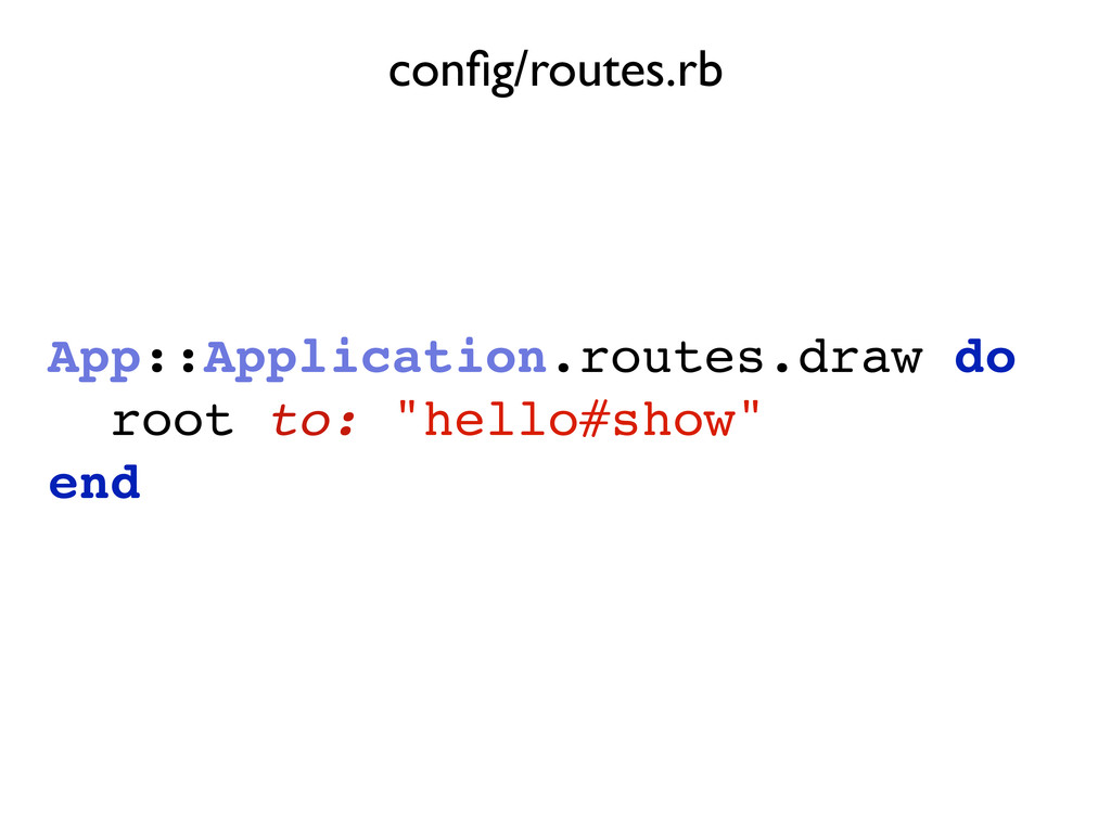 """App::Application.routes.draw do root to: """"hello..."""
