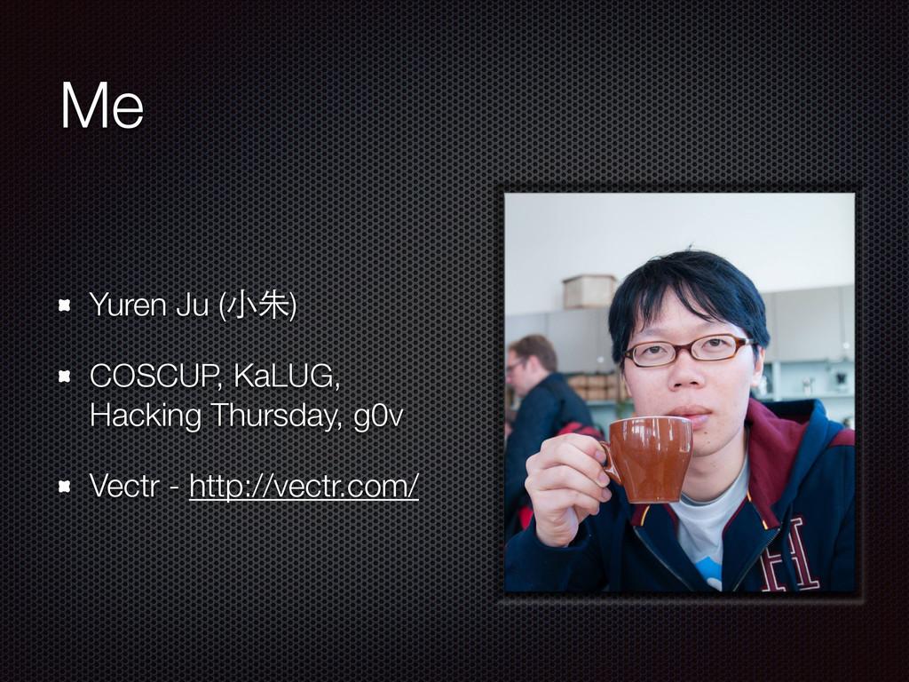 Me Yuren Ju (⼩小朱) COSCUP, KaLUG, Hacking Thursd...