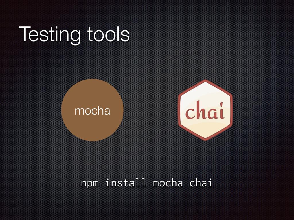 Testing tools mocha npm install mocha chai