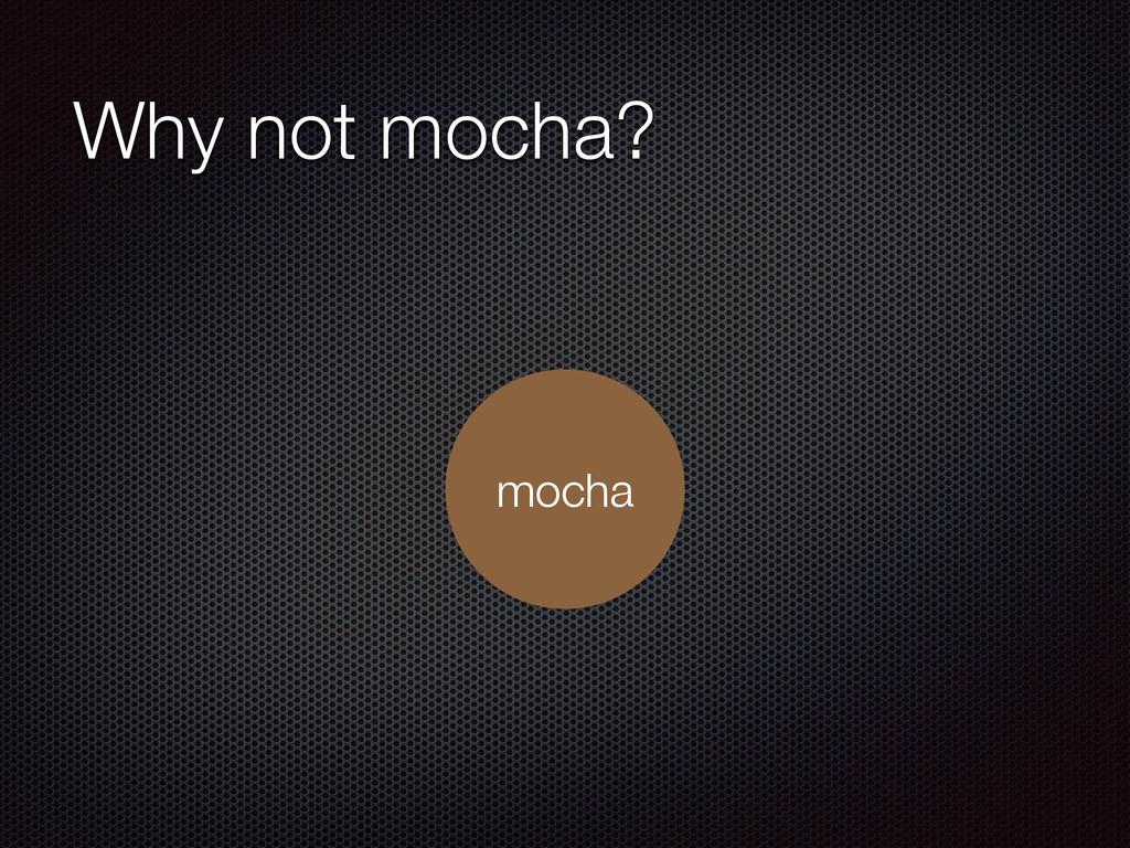 Why not mocha? mocha