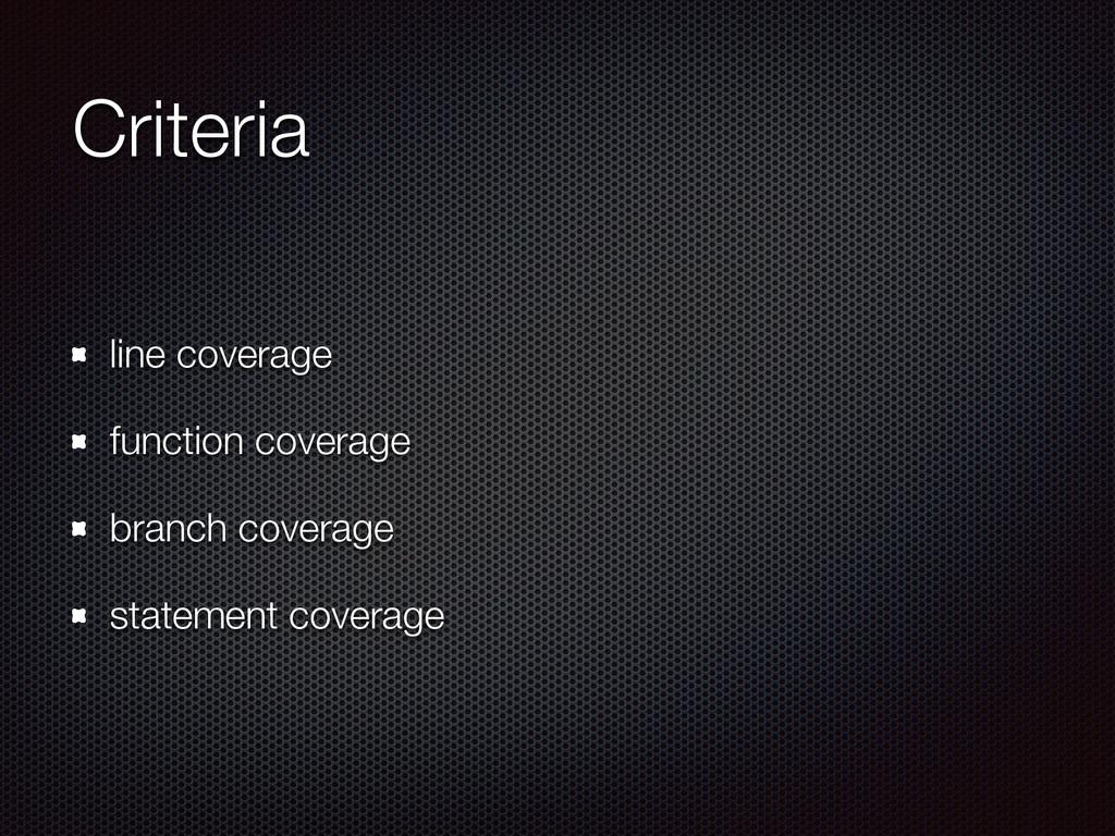 Criteria line coverage function coverage branch...
