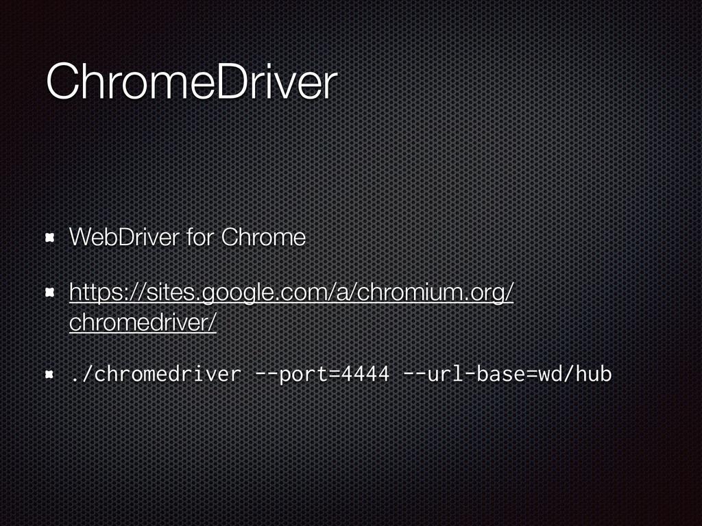 ChromeDriver WebDriver for Chrome https://sites...