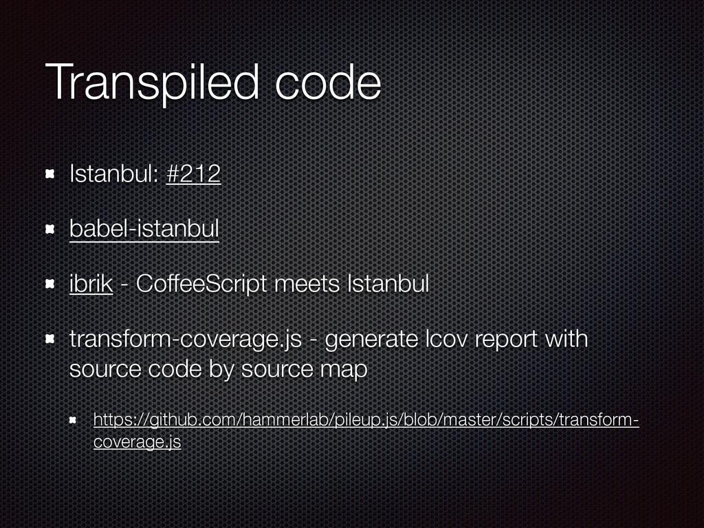 Transpiled code Istanbul: #212 babel-istanbul i...
