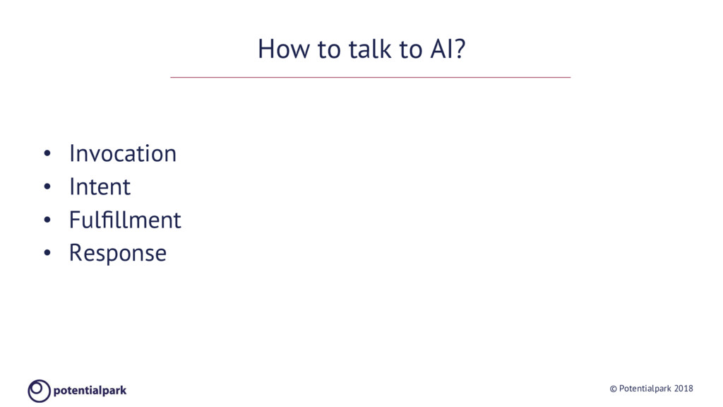 © Potentialpark 2018 How to talk to AI? • Invo...