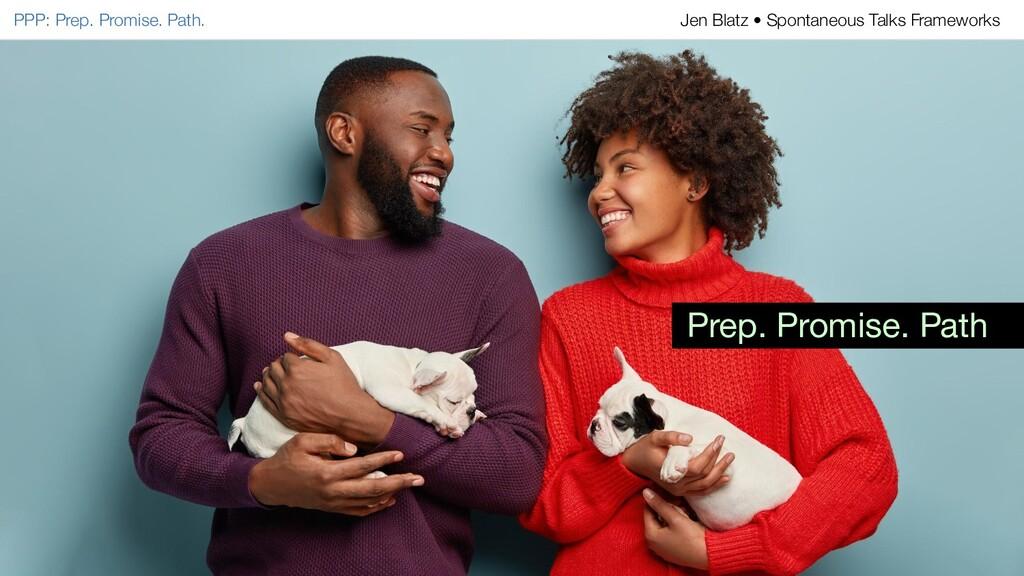 PPP: Prep. Promise. Path. Jen Blatz • Spontaneo...