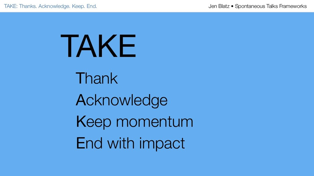 TAKE Thank Acknowledge Keep momentum End with i...