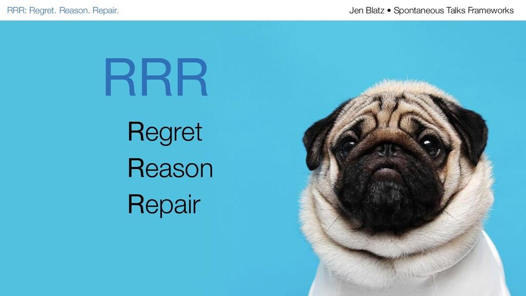 RRR Regret Reason Repair RRR: Regret. Reason. R...
