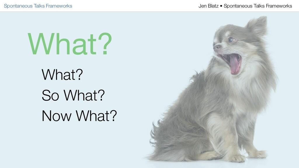 Spontaneous Talks Frameworks Jen Blatz • Sponta...