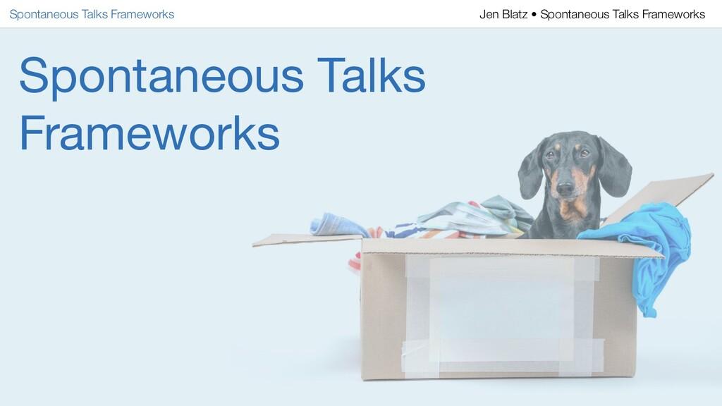 Spontaneous Talks Frameworks Spontaneous Talks ...