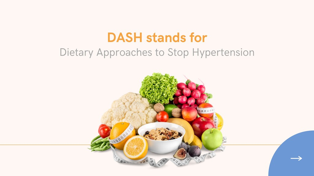 DASH stands for Dietary Approaches to Stop Hype...
