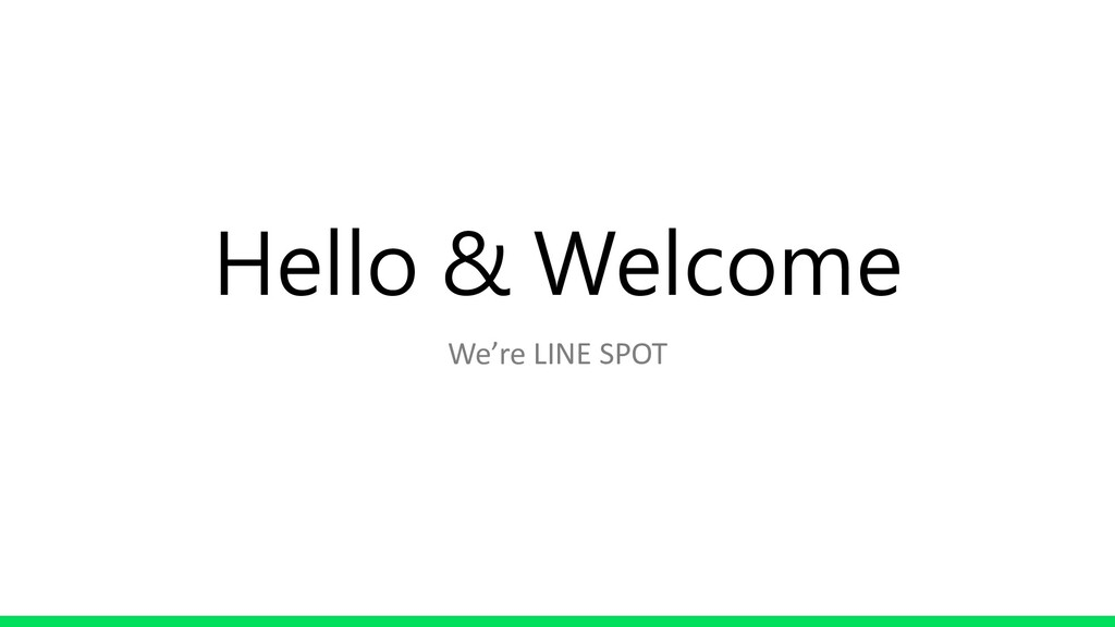 Hello & Welcome We're LINE SPOT