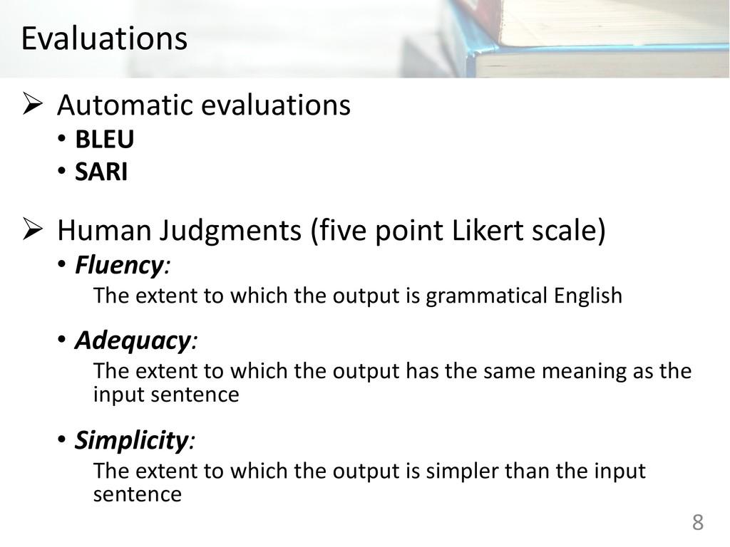 Evaluations Ø Automatic evaluations • BLEU • SA...