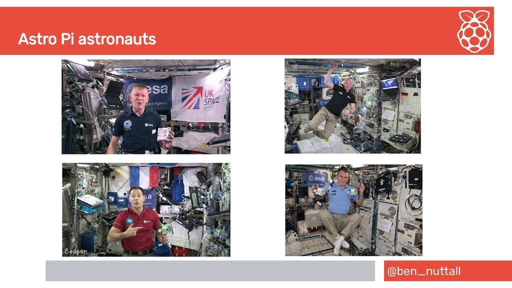 @ben_nuttall Astro Pi astronauts