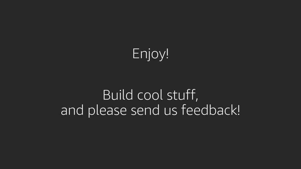 Enjoy! Build cool stuff, and please send us fee...