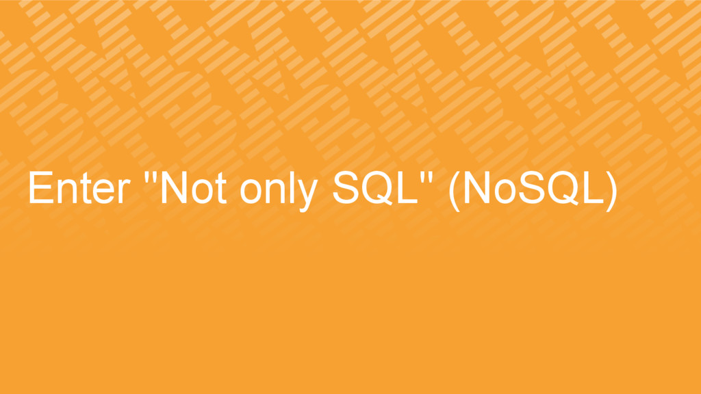 "Enter ""Not only SQL"" (NoSQL)"