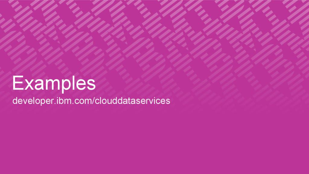 Examples developer.ibm.com/clouddataservices