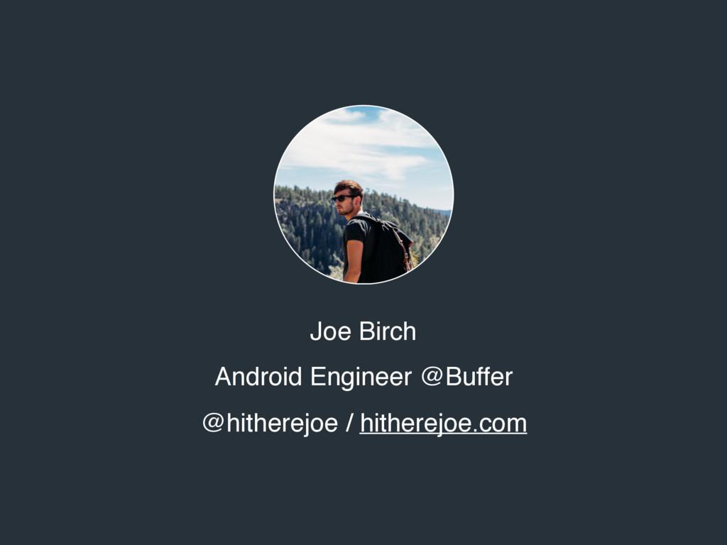 Joe Birch Android Engineer @Buffer @hitherejoe ...