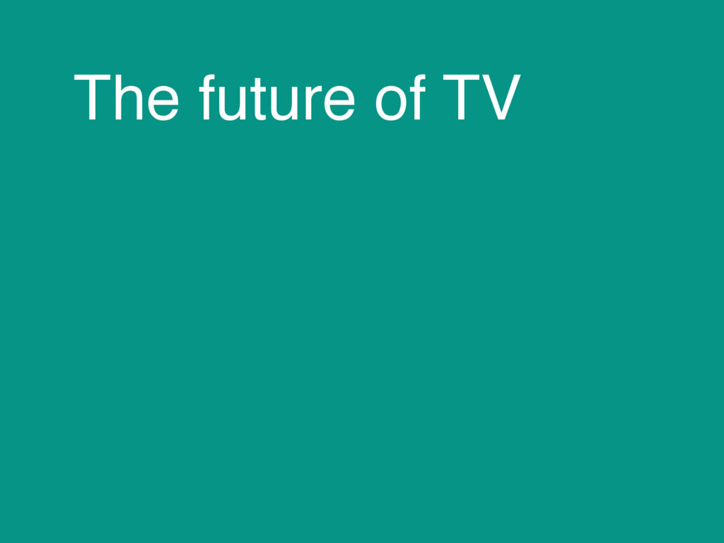 The future of TV
