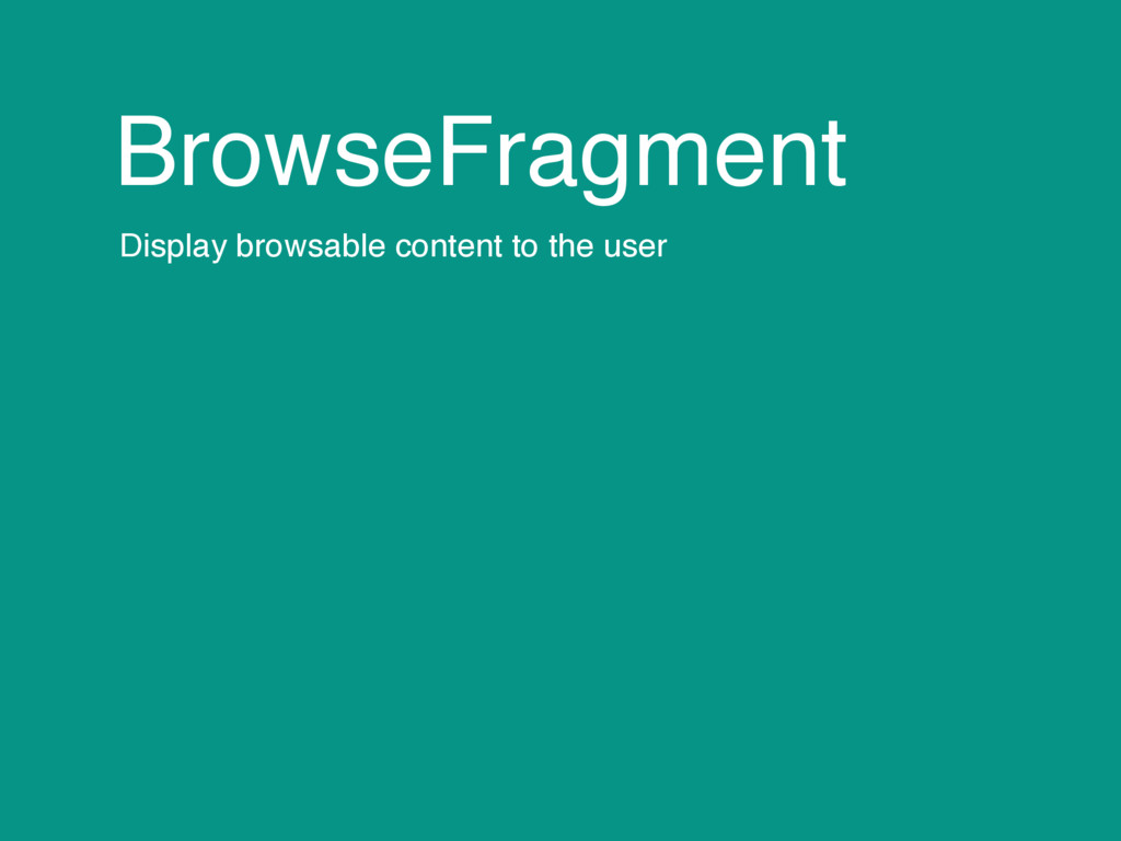 BrowseFragment Display browsable content to the...