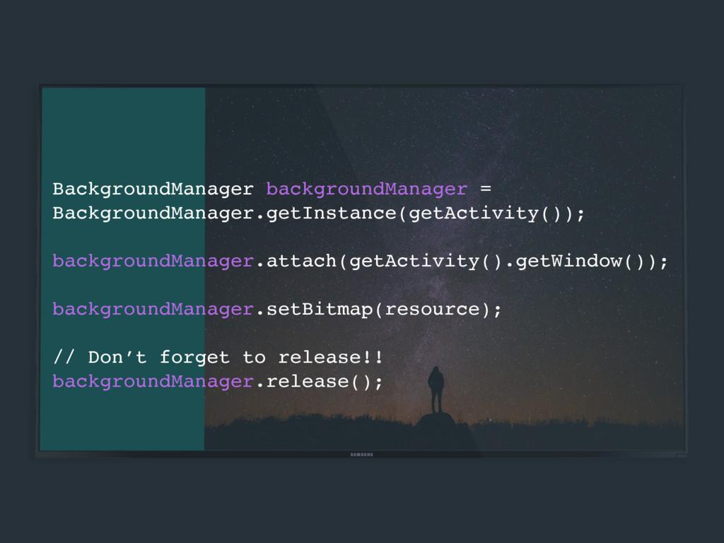 BackgroundManager backgroundManager = Backgroun...
