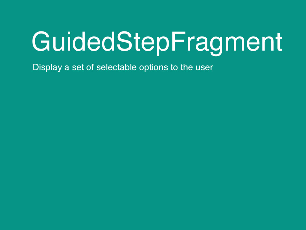 GuidedStepFragment Display a set of selectable ...