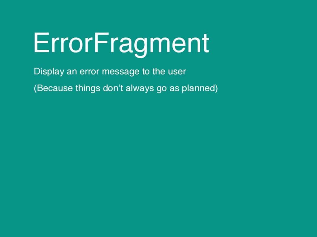 ErrorFragment Display an error message to the u...