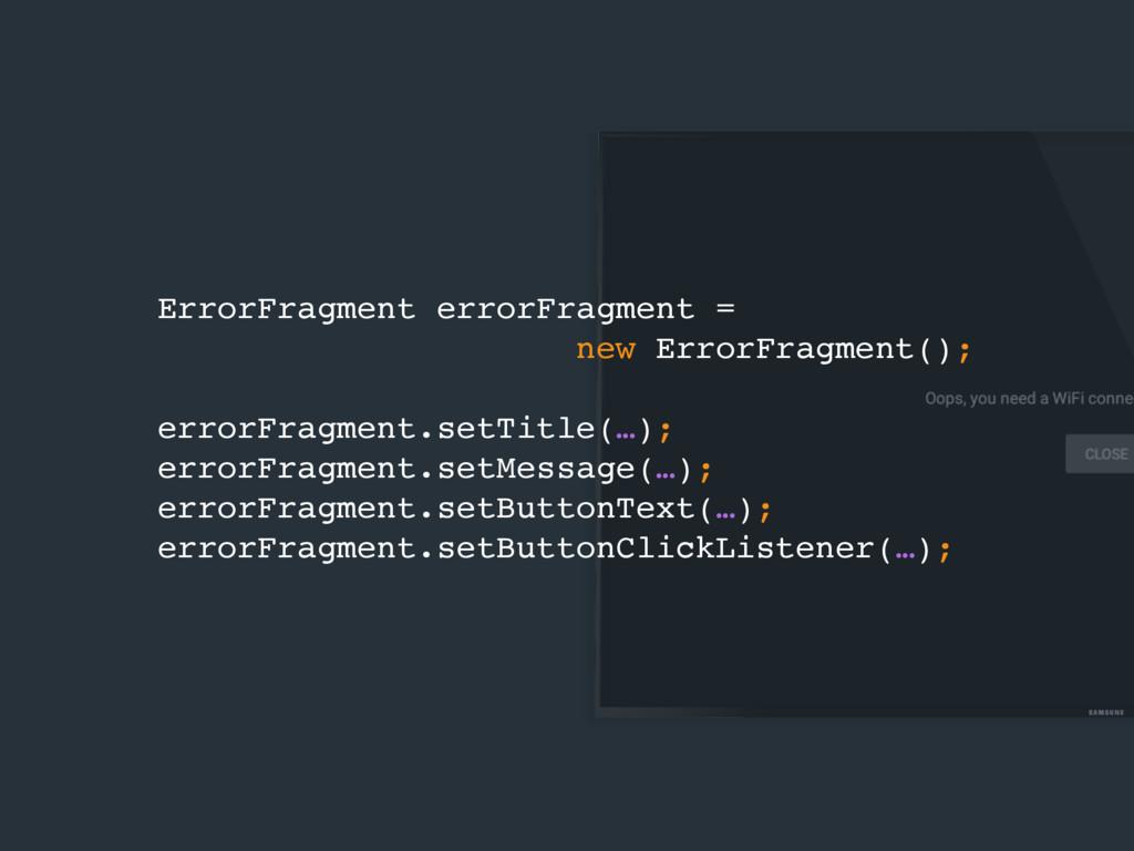 ErrorFragment errorFragment = new ErrorFragment...