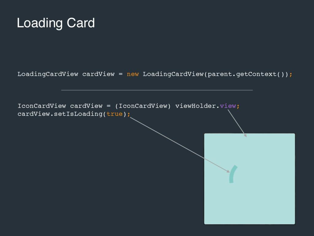 Loading Card LoadingCardView cardView = new Loa...