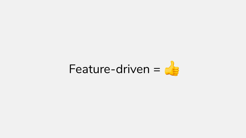 Feature-driven =