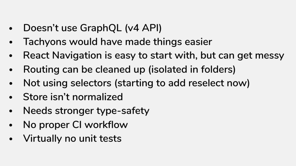 • Doesn't use GraphQL (v4 API) • Tachyons would...