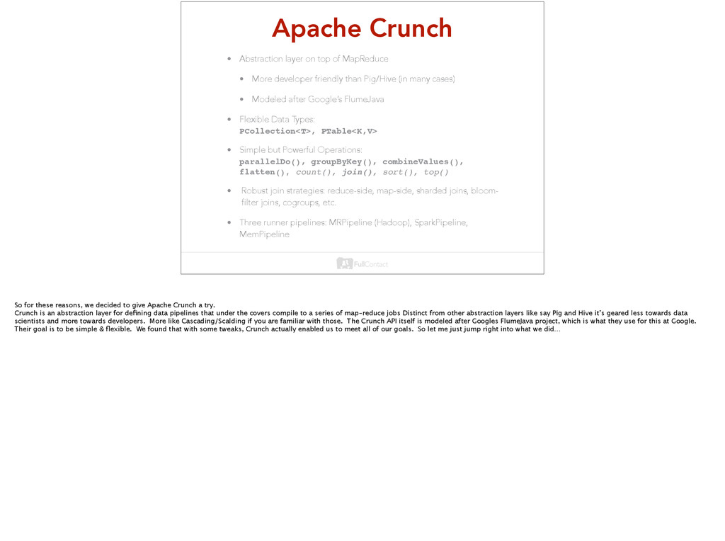 Apache Crunch • Abstraction layer on top of Map...