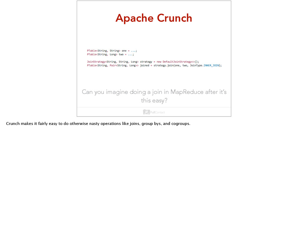 Apache Crunch Can you imagine doing a join in M...