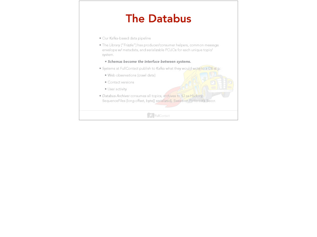 The Databus • Our Kafka-based data pipeline • T...