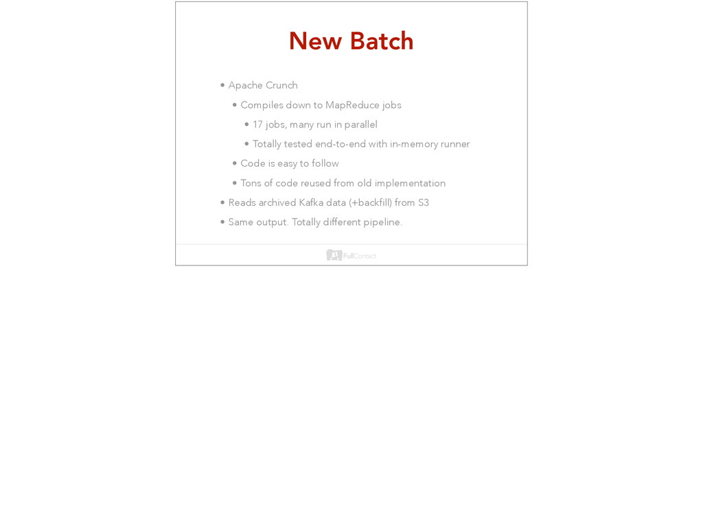 New Batch • Apache Crunch • Compiles down to Ma...