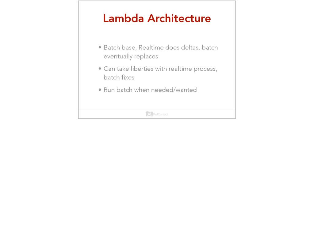 Lambda Architecture • Batch base, Realtime does...