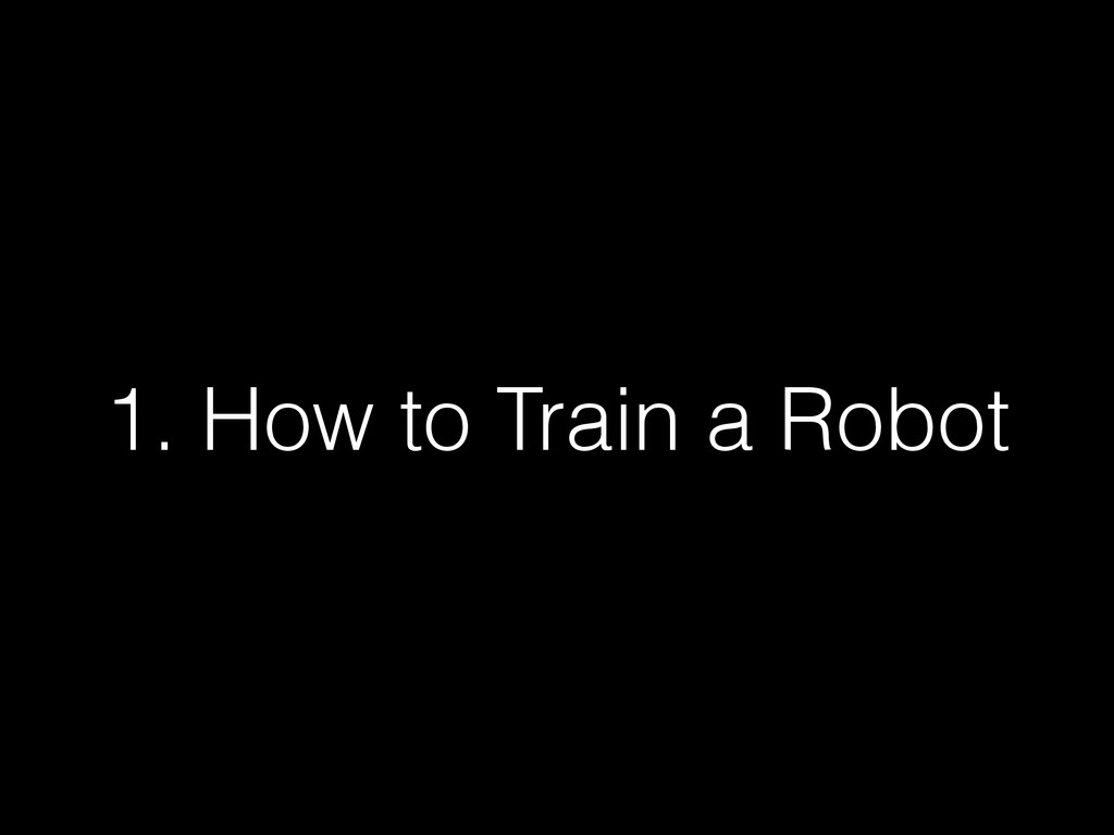1. How to Train a Robot