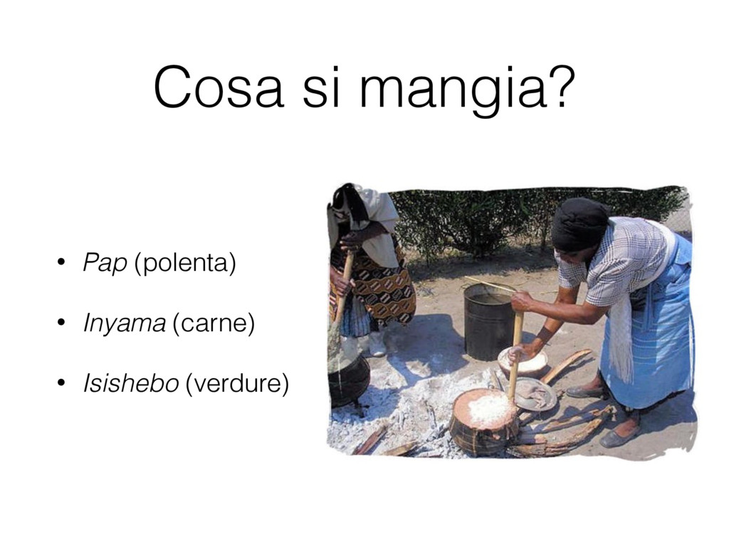 Cosa si mangia? • Pap (polenta) • Inyama (carne...