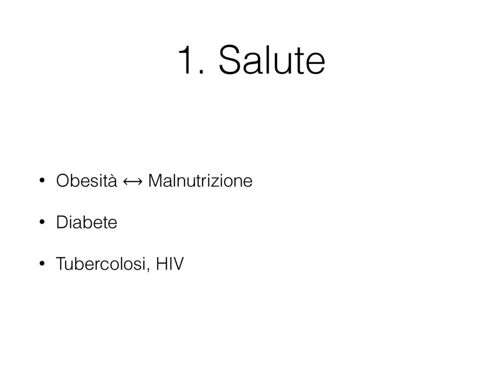 1. Salute • Obesità ⟷ Malnutrizione • Diabete •...