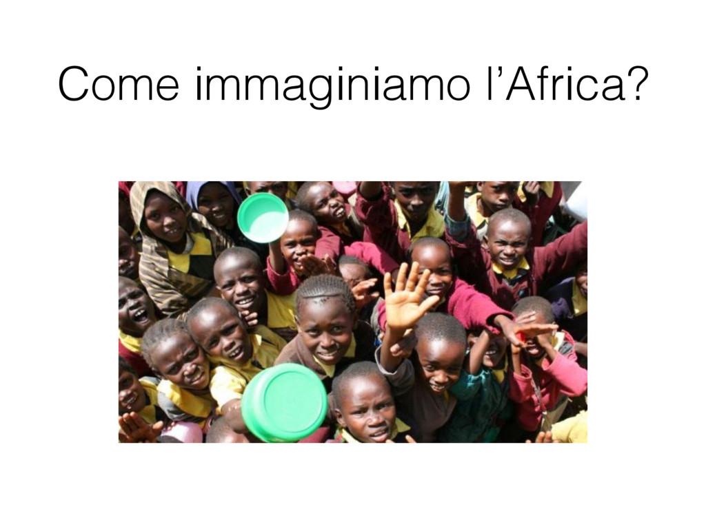 Come immaginiamo l'Africa?