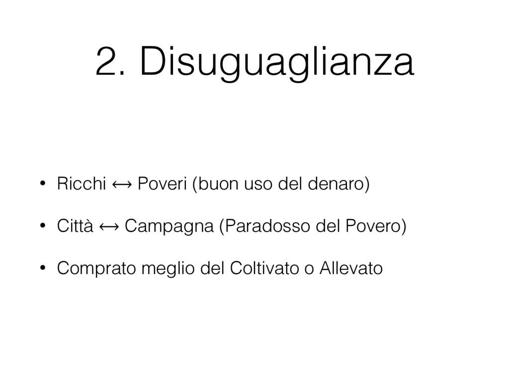 2. Disuguaglianza • Ricchi ⟷ Poveri (buon uso d...