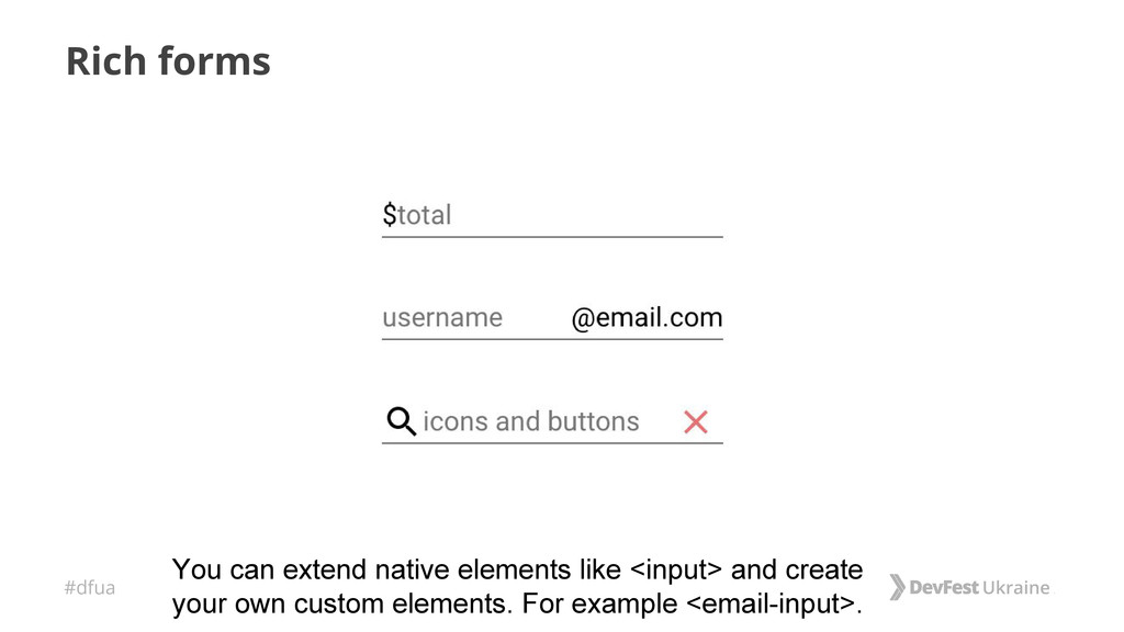 #dfua Rich forms You can extend native elements...