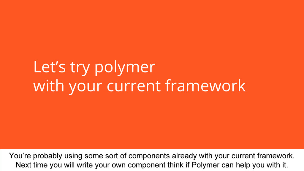 Let's try polymer with your current framework Y...