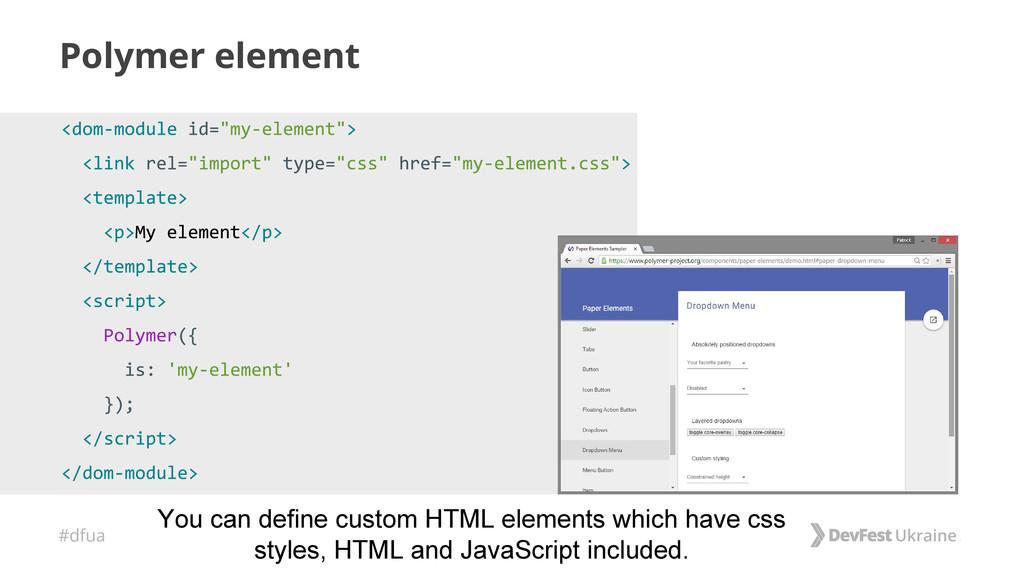 #dfua Polymer element You can define custom HTM...