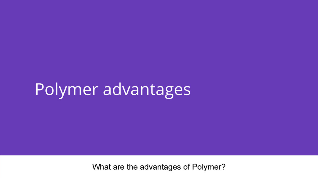 Polymer advantages What are the advantages of P...