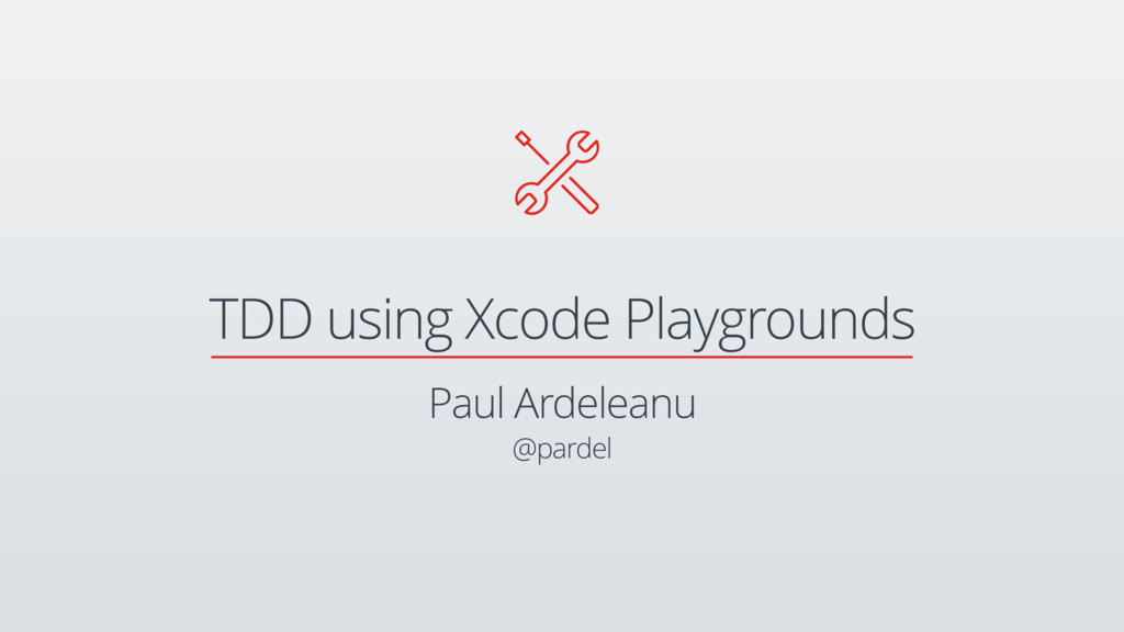 TDD using Xcode Playgrounds  Paul Ardeleanu @p...