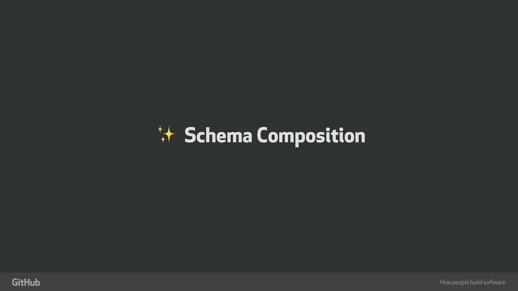 "How people build software "" ✨ Schema Composition"