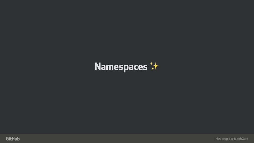 "How people build software "" Namespaces ✨"